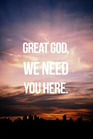 Great God, We Need You Here